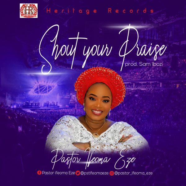 Pastor Ifeoma Eze - Shout Your Praise