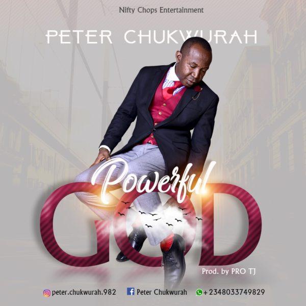 Peter Chukwurah - Powerful God