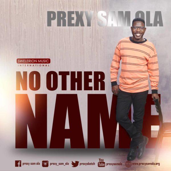Prexy Sam Ola - No Other Name