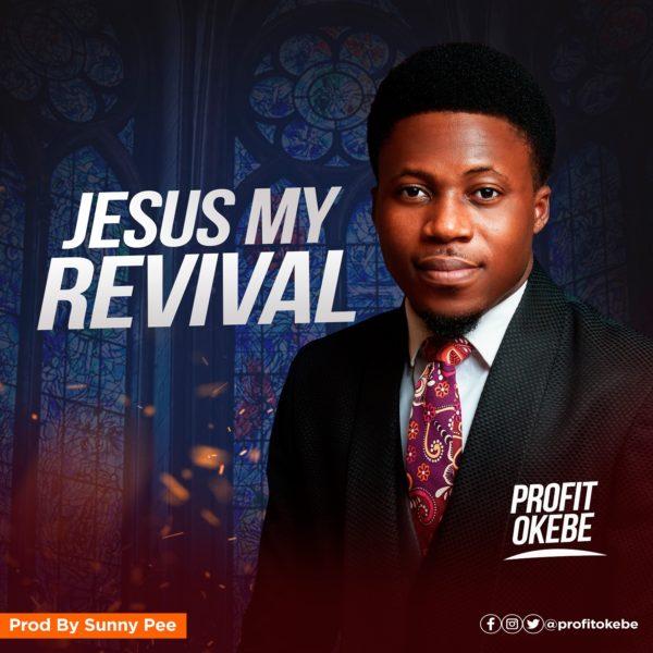 Profit Okebe - Jesus My Revival