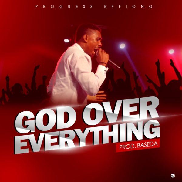 Progress Effiong - God Over Everything