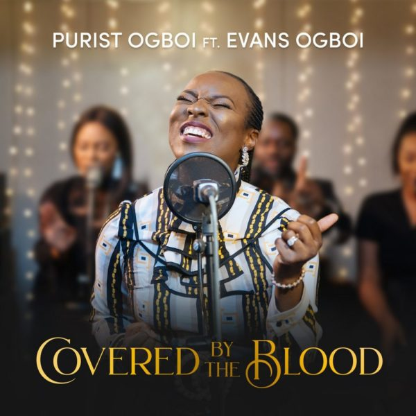Purist Ogboi Ft. Evans Ogboi - Covered By The Blood
