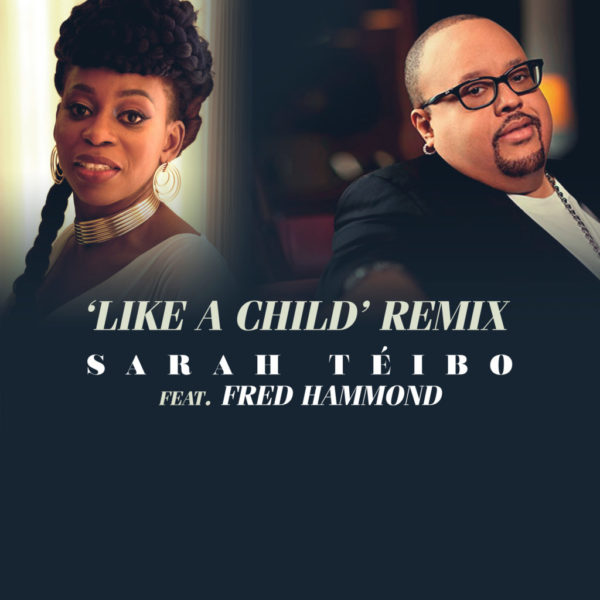 Sarah Téibo Ft. Fred Hammond - Like A Child Remix