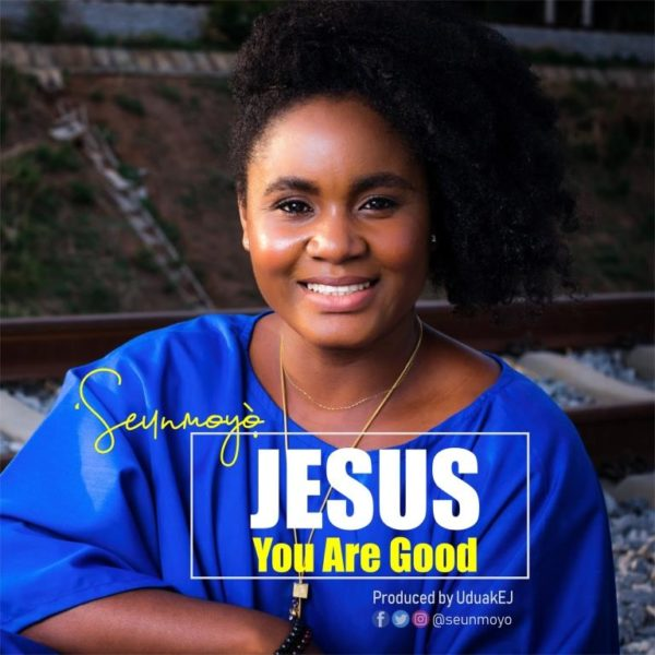 Seunmoyo - Jesus You Are Good