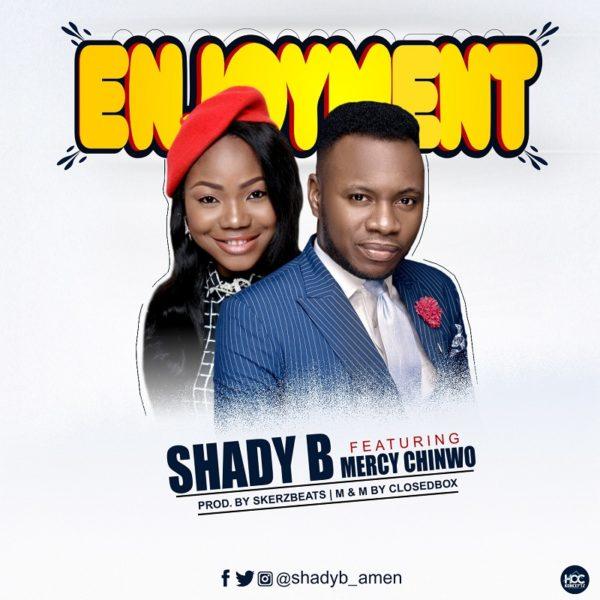 Shady B Ft. Mercy Chinwo - Enjoyment