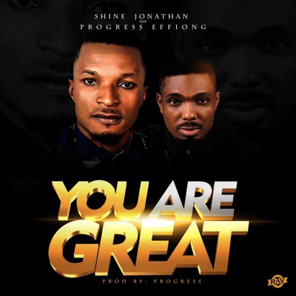 Shine Jonathan Ft. Progress Effiong - You Are Great