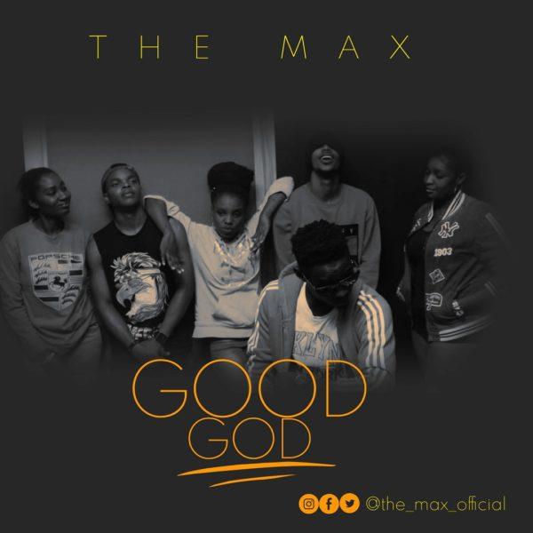 The Max – Good God