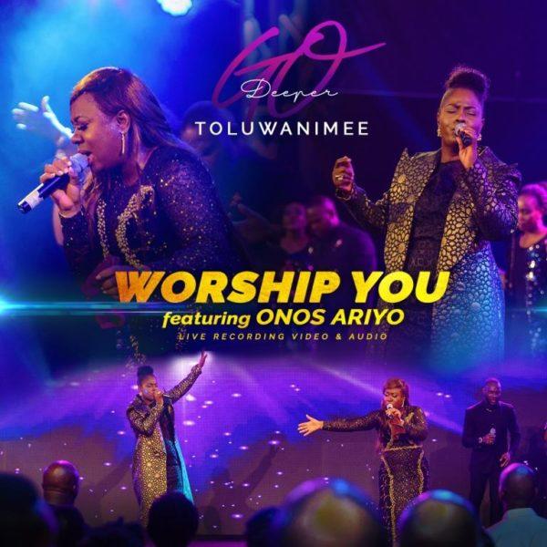 Toluwanimee Ft. Onos Ariyo - Worship You