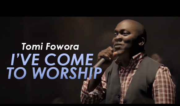 Tomi Fowora - I've Come To Worship