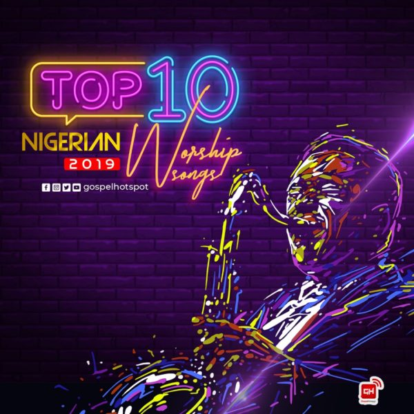 Top 10 Most Downloaded Nigerian Worship Songs Released In 2019