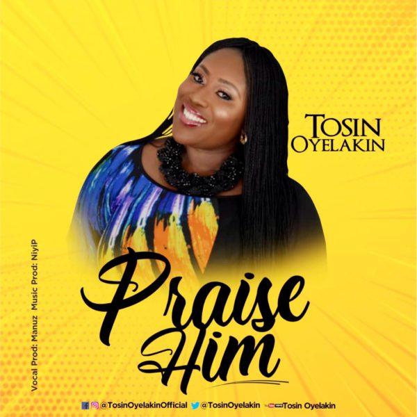 Praise Him By Tosin Oyelakin
