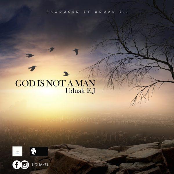 Uduak EJ - God Is Not A Man