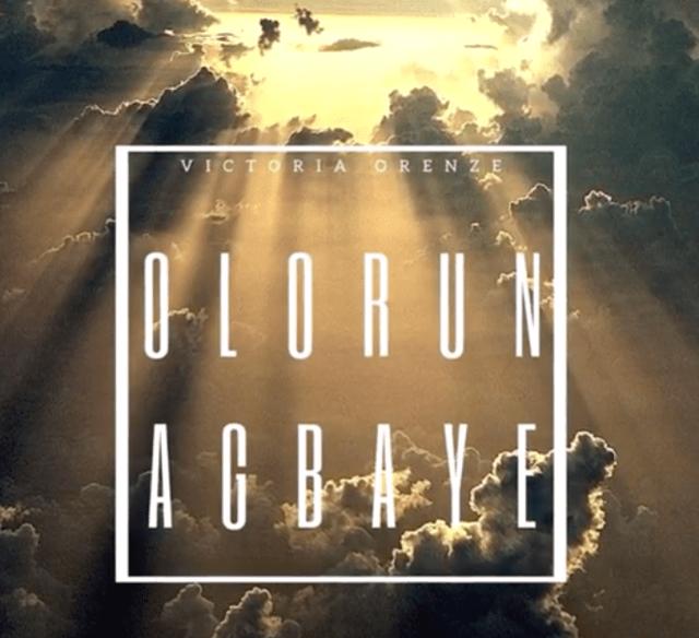 Victoria Orenze – Olorun Agbaye