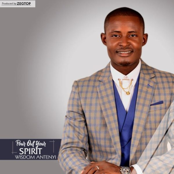 Wisdom Antenyi - Pour Out Your Spirit
