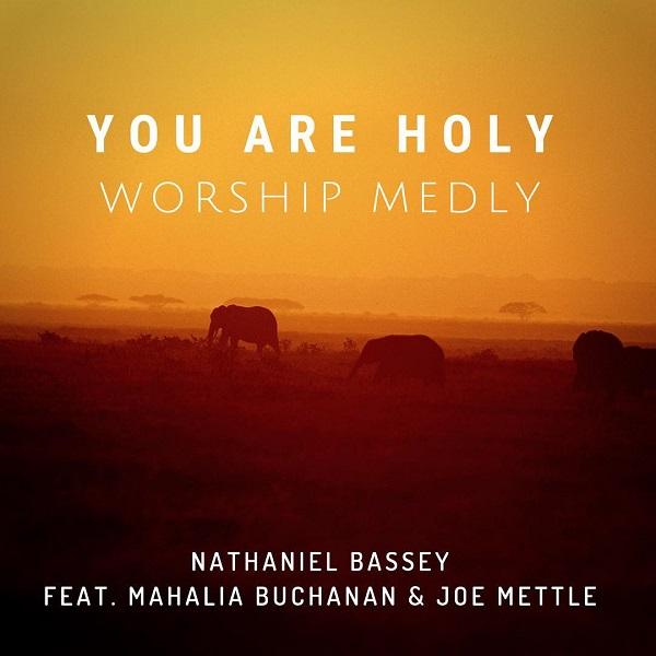 You Are Holy - Nathaniel Bassey Ft. Mahalia Buchanan & Joe Mettle