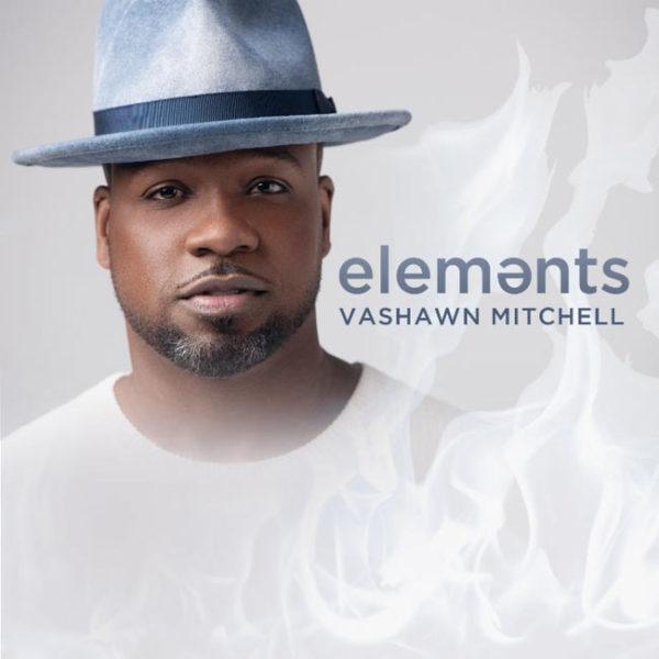 """VaShawn Mitchell To Release New Album """"Elements"""""""