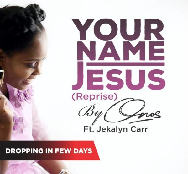 Onos Ariyo Set To Release Your Name Jesus (Reprise) Featuring Jekarlyn Carr