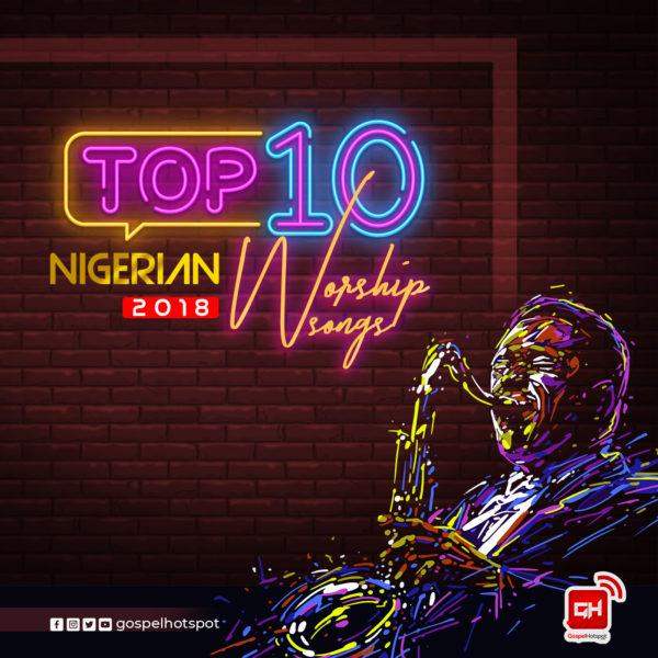 Top 10 Most Downloaded Nigerian Worship Songs Released In 2018